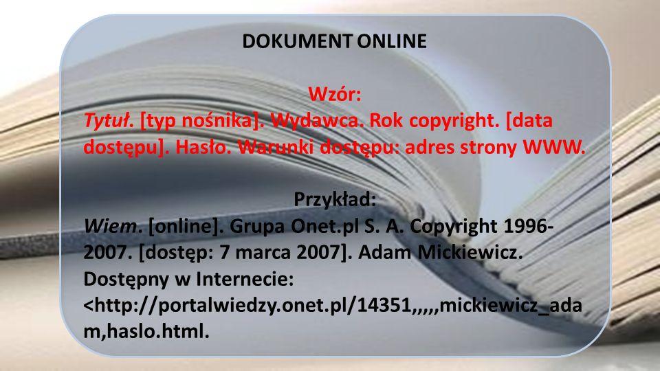 DOKUMENT ONLINE Wzór: Tytuł. [typ nośnika]. Wydawca. Rok copyright. [data dostępu]. Hasło. Warunki dostępu: adres strony WWW.